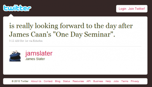 "Jamslater is really looking forward to the day after James Caan's ""One Day Seminar""."